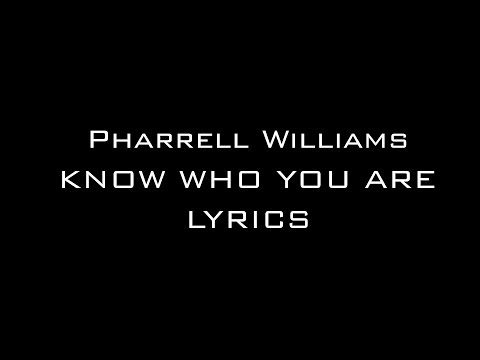 Tekst piosenki Pharrell Williams - Know Who You Are (Feat. Alicia Keys) po polsku