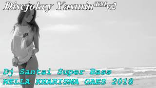 DJ SANTAI  AKIMILAKU SUPER BASS PALING ENAK GAES 2018