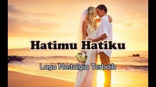 Video Lagu Nostalgia Romantis - HATIMU HATIKU (Official Lyric Video) MP3, 3GP, MP4, WEBM, AVI, FLV Agustus 2018