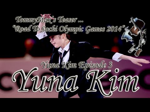 """Yuna Kim …""""Road To Sochi Olympic Games 2014 (TommyMax's Teaser Mix)"""""""