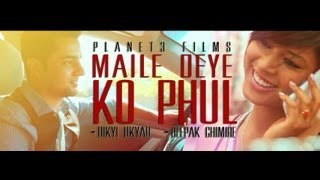 Maile Deye ko phool (OFFICIAL MUSIC VIDEO of Dikyi Ukyab/ deepak ghimire)