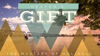 Heaven's Gift: The Mystery of Holiness