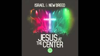 Israel and New Breed - Jesus At The Center