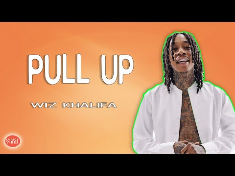 Wiz Khalifa – Pull Up ft  Lil Uzi Vert LYRICS & AUDIO