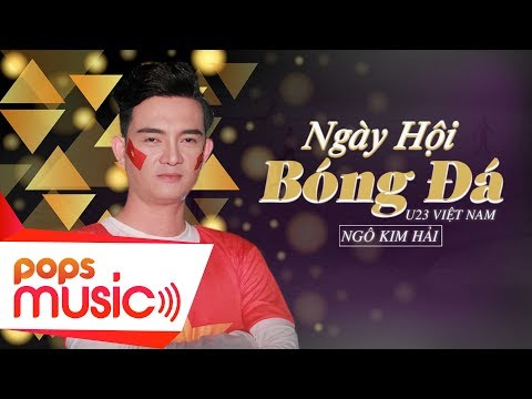 Ngày Hội Bóng Đá - U23 Việt Nam | Ngô Kim Hải - Thời lượng: 4 phút, 39 giây.