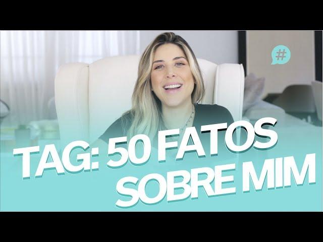 TAG 50 Fatos Sobre Mim - Mica Rocha - Mica Rocha