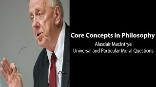 Philosophy Core Concepts: MacIntyre, Universal And Particular Moral Questions