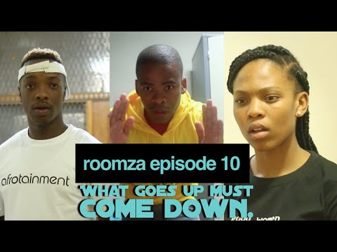 ROOMZA EPISODE 10 - What Goes Up Must Come Down.