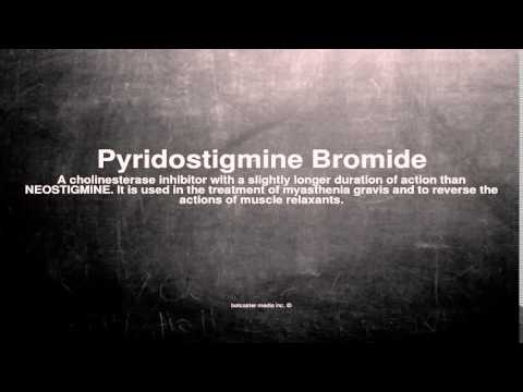 Medical vocabulary: What does Pyridostigmine Bromide mean