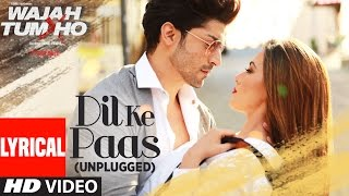 Dil Ke Paas Unplugged Lyrical Video Song Wajah Tum Ho