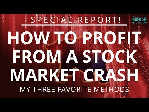 How to Profit from a Stock Market Crash  - My Top 3 Methods