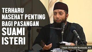 TERHARU!! Nasehat penting bagi suami isteri, Ustadz DR Khalid Basalamah, MA
