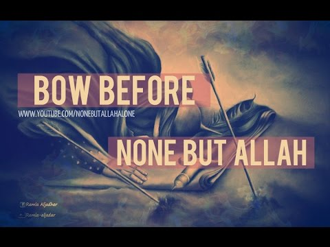 I Bow Before None But Allah ᴴᴰ