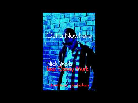 Nick Wells - Outta Nowhere (feat. Danny Murk)