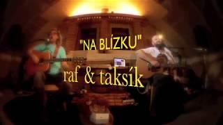 Video raf & taksík -  Na blízku 2018