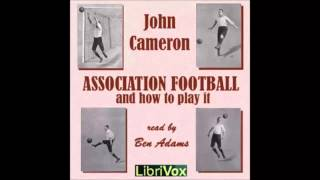 Association Football and How to Play It (FULL Audiobook)