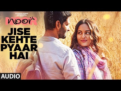 Jise Kehte Pyaar Hai Full Audio Song | Noor | Sona