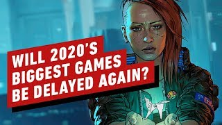 Will 2020's Biggest Games Be Delayed Again? by IGN
