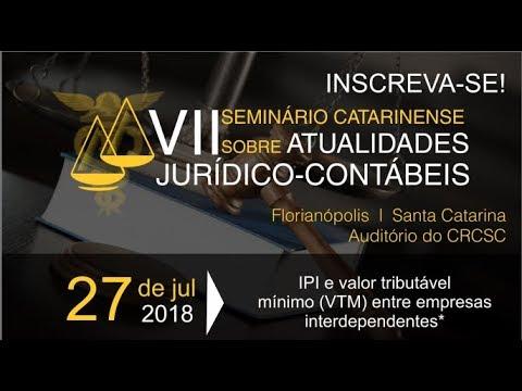 VII Seminário Catarinense sobre Atualidades Jurídico-Contábeis - Parte 1 - 27/07