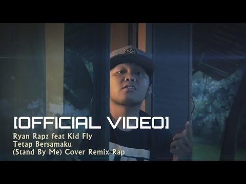 Ryan Rapz Feat Kid Fly  - Tetap Bersamaku Stand By Me Cover Remix Rap Indo
