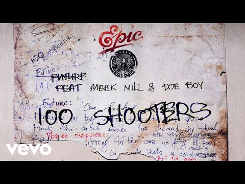 "Future – ""100 Shooters"" ft. Meek Mill, Doe Boy"