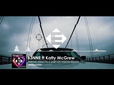 B3NNE feat.  Katty McGrew - Target Practice (Art Of Vision Remix)