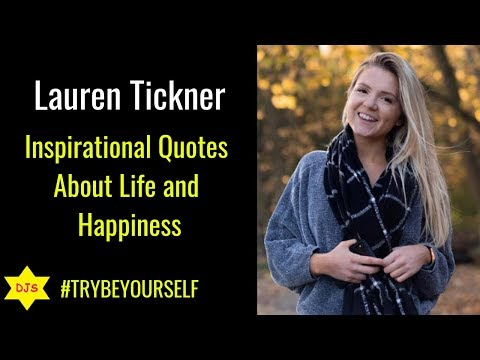 Quotes about happiness - Lauren Tickner Quotes    Inspirational Quotes About Life and Happiness