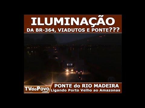 Iluminação da BR-364, viadutos e ponte do Rio Madeira???