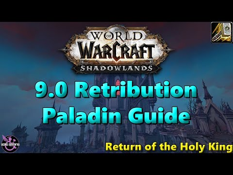 Return of the Holy King! Shadowlands 9.0 Retribution Paladin Guide