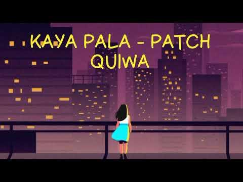 KAYA PALA - PATCH QUIWA (LYRICS VIDEO)