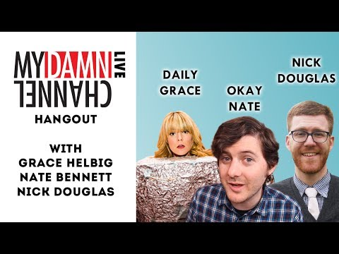 douglas - Grace Helbig, Nate Bennett, and Nick Douglas (Slacktory) are taking questions and answering them. WHOOP WHOOP. My Damn Channel LIVE: Hangout is going to be e...