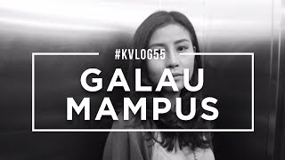#KVLOG55 - GALAU MAMPUS