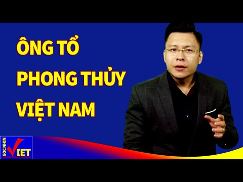 Ông Tổ Phong thủy Việt Nam khiến Trung Quốc phải cúi đầu nể phục | GNV