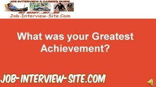 """What is your Greatest Achievement?"" Interview question and answers"
