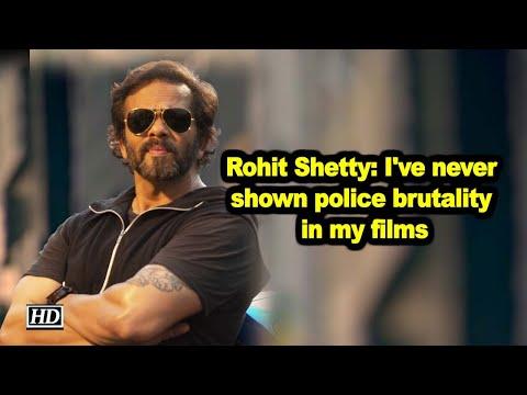 I've never shown police brutality in my films