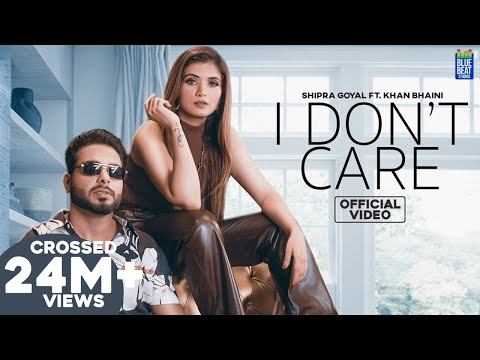 I Don't Care (Official Video) Shipra Goyal Ft Khan Bhaini | Syco Style | Latest Punjabi Songs 2020