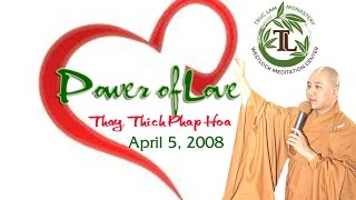 Power of Love - Thay. Thich Phap Hoa (April 5, 2008)