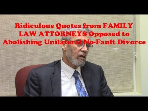 Family quotes - Ridiculous Quotes from Family Law Attorneys Opposed to Abolishing Unilateral No Fault Divorce