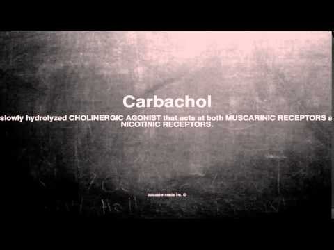 Medical vocabulary: What does Carbachol mean
