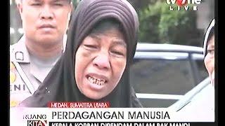 Video Kesaksian Korban Penyiksaan Dan Perdagaan Manusia Di Medan MP3, 3GP, MP4, WEBM, AVI, FLV Januari 2019