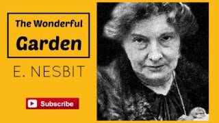 The Wonderful Garden by E. Nesbit - Audiobook