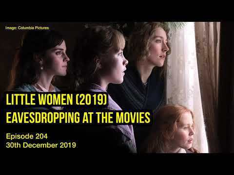 Eavesdropping At The Movies 204 Little Women 2019 First Impressions