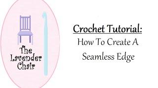In crochet tutorial by The Lavender Chair, you will learn how to use the seamless edge technique. the seamless edge technique is used when working into the chains of the beginning of your crochet project.Using the seamless edge technique give your crochet project a more even and professional finished look.