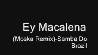 Ey Macalena (Moska Remix)-Samba Do Brazil