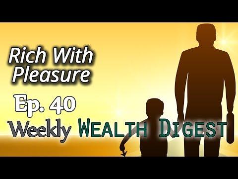 Rich in Pleasure – Ep. 40 Weekly Wealth Digest