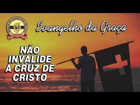 NÃO INVALIDE A CRUZ DE CRISTO