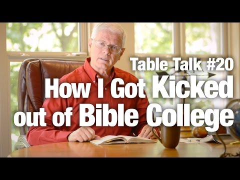 Table Talk #20 - How I Got Kicked out of Bible College