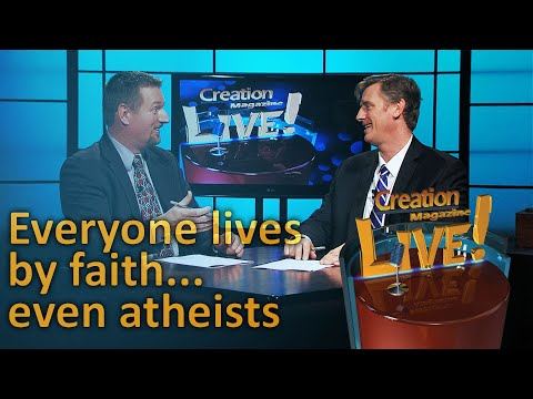 Everyone lives by faith, even atheists (Creation Magazine LIVE! 5-23)