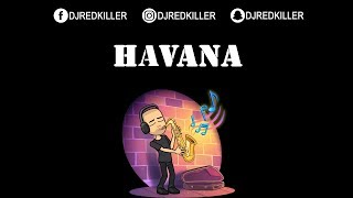 Camila Cabello - Havana (feat. Young Thug) (Remake By DJ Red Killer)