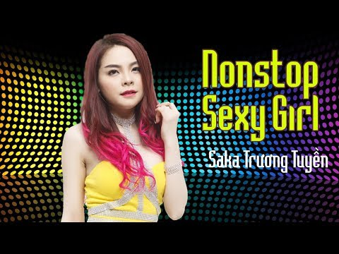 Hot Tuy?t Đ?nh Remix | Nonstop Sexy Girl Saka Truong Tuy?n - Lien Khúc Nh?c Tr? Remix Hay Nh?t 2017_A héten feltöltött legjobb csajos videók